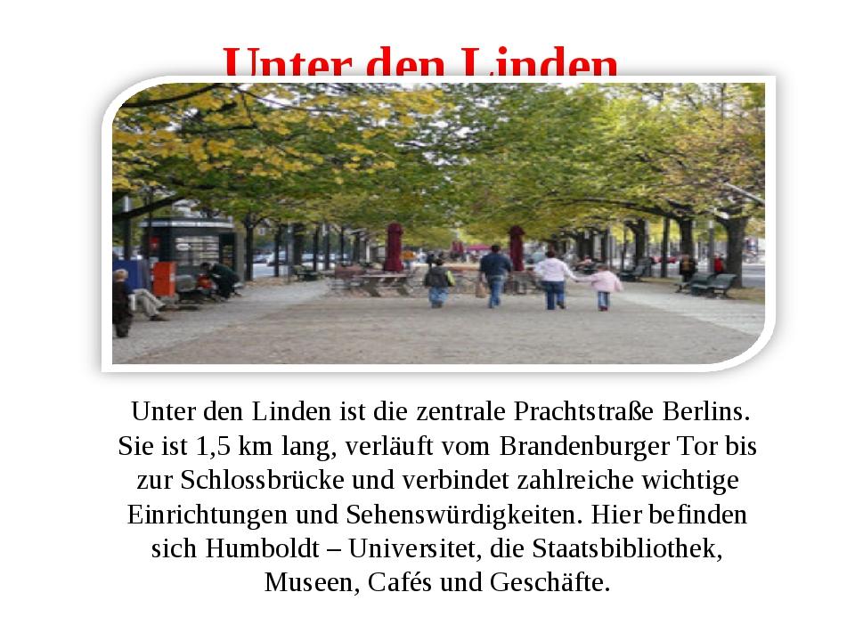 Unter den Linden Unter den Linden ist die zentrale Prachtstraße Berlins. Sie...