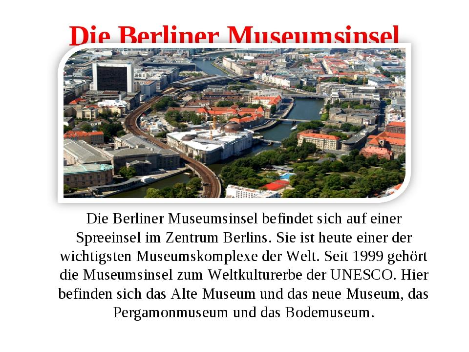 Die Berliner Museumsinsel Die Berliner Museumsinsel befindet sich auf einer S...