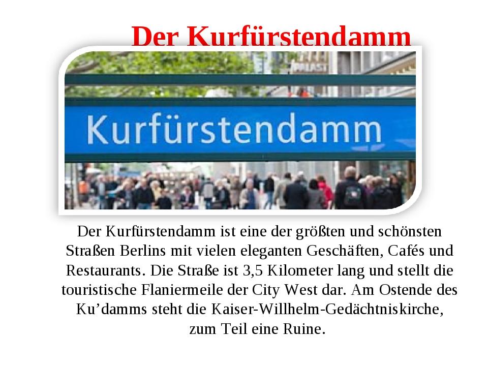 Der Kurfürstendamm Der Kurfürstendamm ist eine der größten und schönsten Stra...