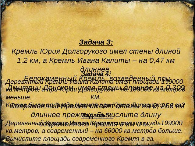 Задача 3: Кремль Юрия Долгорукого имел стены длиной 1,2 км, а Кремль Ивана К...
