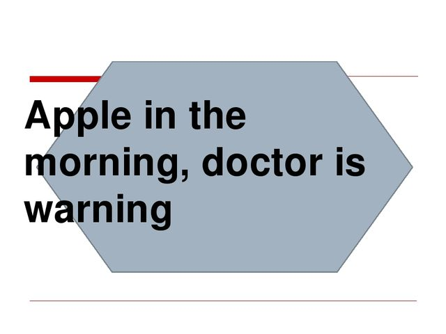 Apple in the morning, doctor is warning