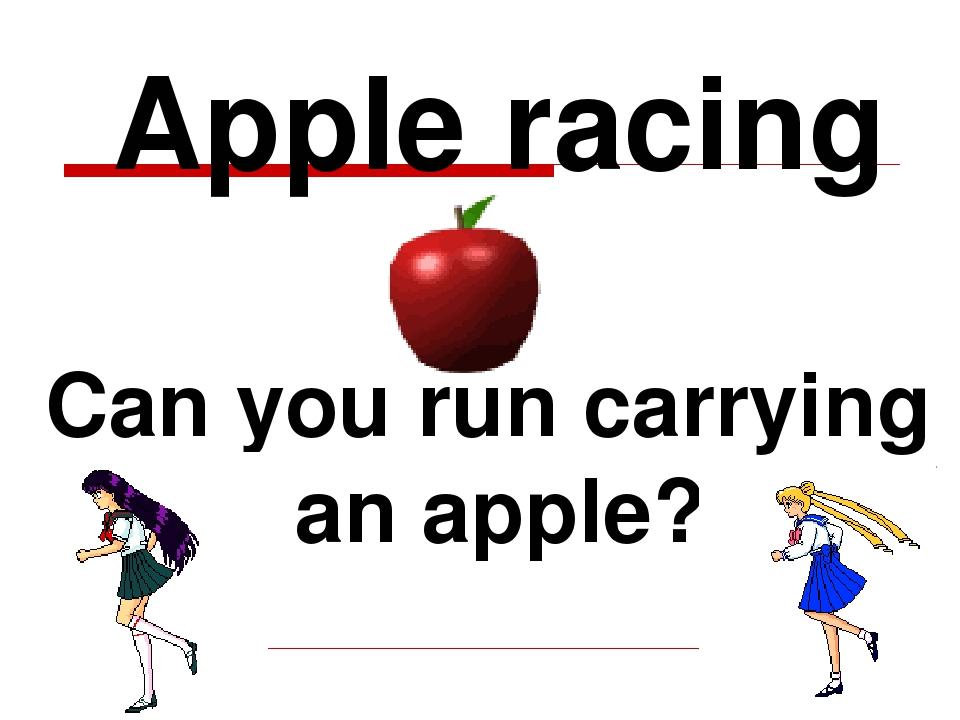 Apple racing Can you run carrying an apple?