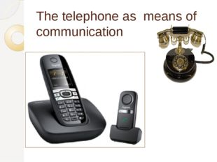 The telephone as means of communication