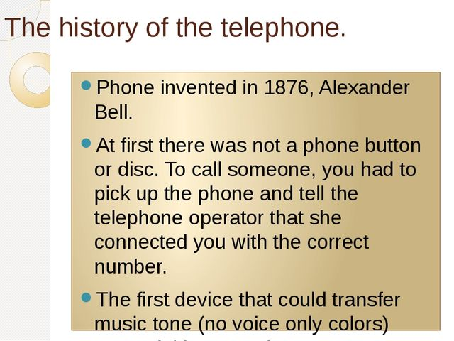 The history of the telephone. Phone invented in 1876, Alexander Bell. At firs...