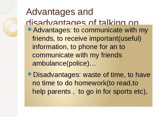 Advantages and disadvantages of talking on the telephone. Advantages: to comm...