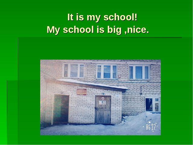 It is my school! My school is big ,nice.
