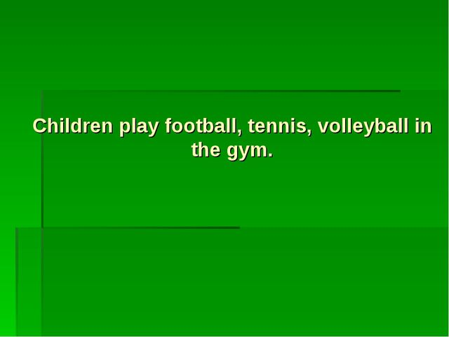 Children play football, tennis, volleyball in the gym.