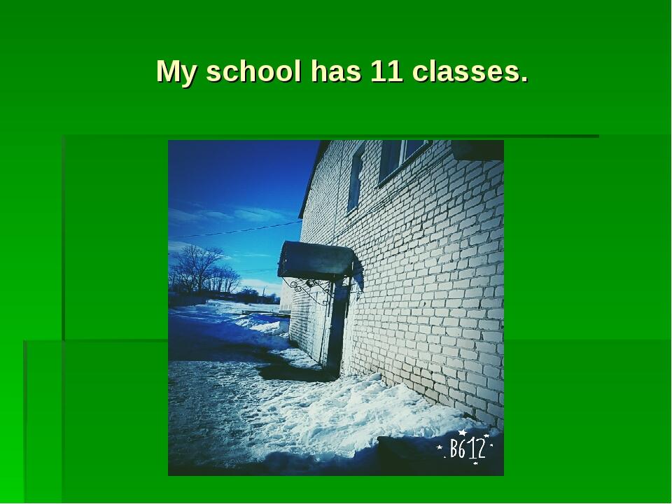 My school has 11 classes.