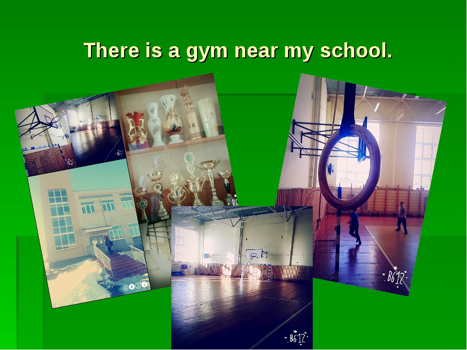 There is a gym near my school.