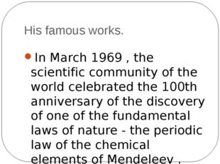 In March 1969 , the scientific community of the world celebrated the 100th a