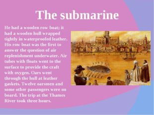 The submarine He had a wooden row boat; it had a wooden hull wrapped tightly