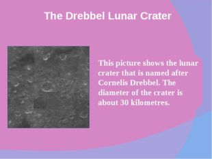This picture shows the lunar crater that is named after Cornelis Drebbel. Th