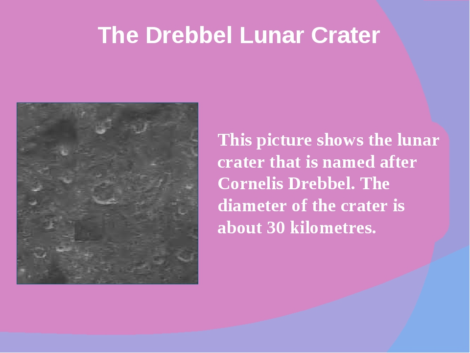 This picture shows the lunar crater that is named after Cornelis Drebbel. Th...