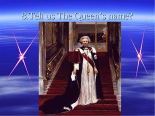 8.Tell us The Queen's name?
