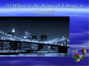 10.Where is the Statue of Liberty is Situated?