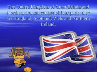 The United Kingdom of Great Britain and Northern Ireland consist of four par