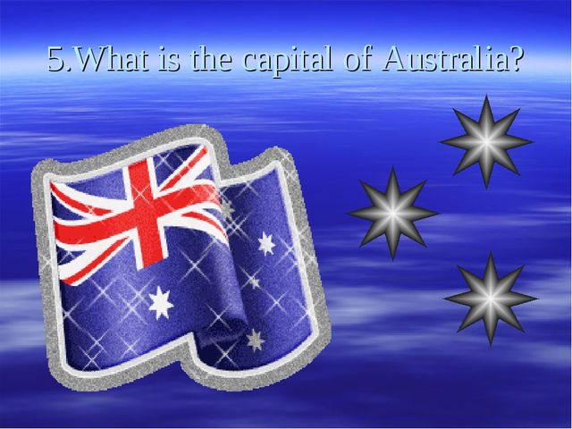 5.What is the capital of Australia?