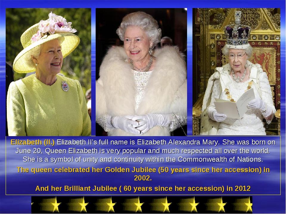 Elizabeth (II.) Elizabeth II's full name is Elizabeth Alexandra Mary. She was...