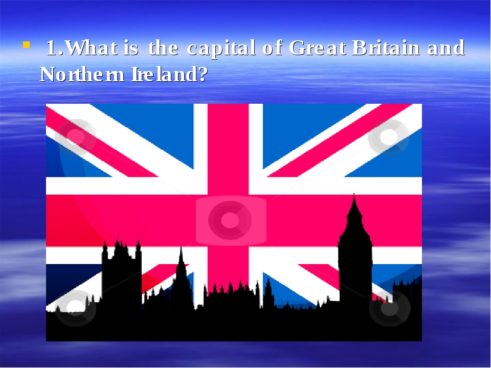 1.What is the capital of Great Britain and Northern Ireland?