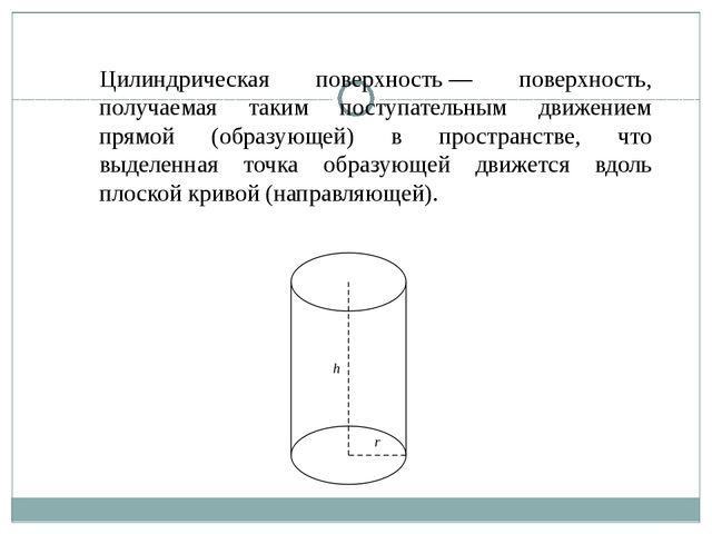 Цилиндрическая поверхность— поверхность, получаемая таким поступательным дви...