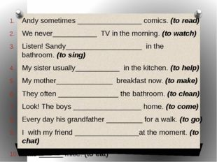 Andy sometimes________________comics.(to read) We never___________TV in