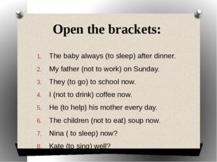 Open the brackets: The baby always (to sleep) after dinner. My father (not to
