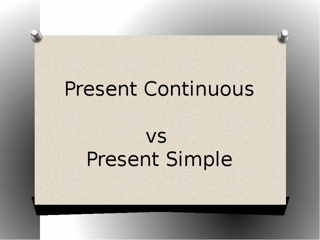 Present Continuous vs Present Simple