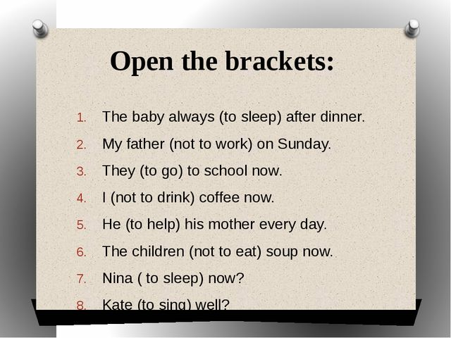 Open the brackets: The baby always (to sleep) after dinner. My father (not to...