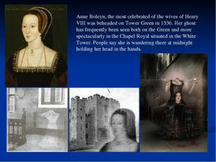 Anne Boleyn, the most celebrated of the wives of Henry VIII was beheaded on T
