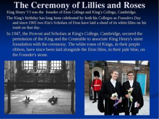 The Ceremony of Lillies and Roses King Henry VI was the founder of Eton Colle