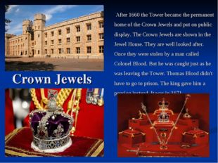 After 1660 the Tower became the permanent home of the Crown Jewels and put o