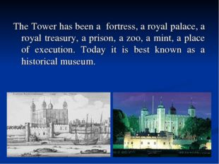 The Tower has been a fortress, a royal palace, a royal treasury, a prison, a