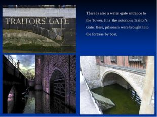 There is also a water -gate entrance to the Tower. It is the notorious Trait