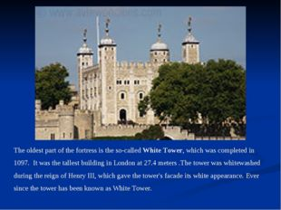 The oldest part of the fortress is the so-called White Tower, which was compl