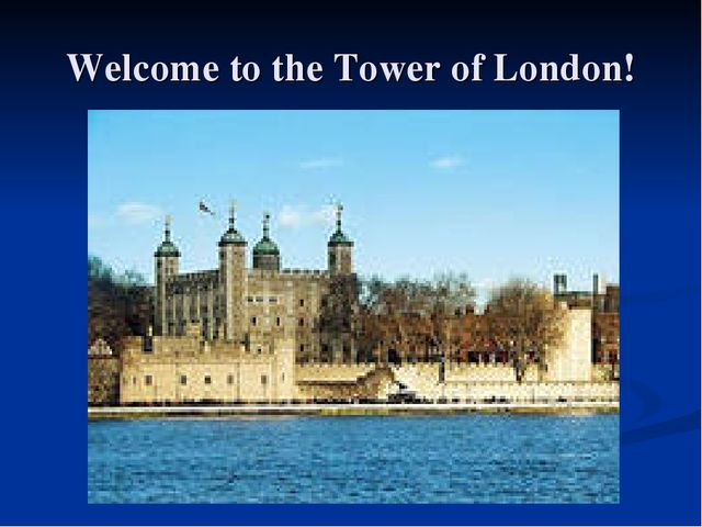 Welcome to the Tower of London!