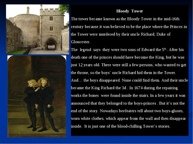 Bloody Tower The tower became known as the Bloody Tower in the mid-16th cent...