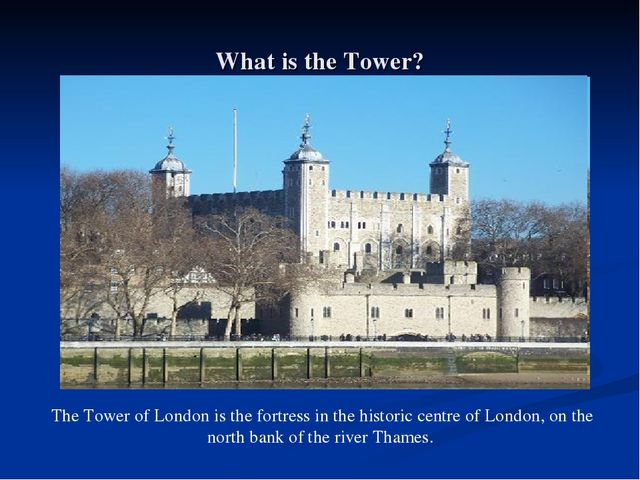 What is the Tower? The Tower of London is the fortress in the historic centre...