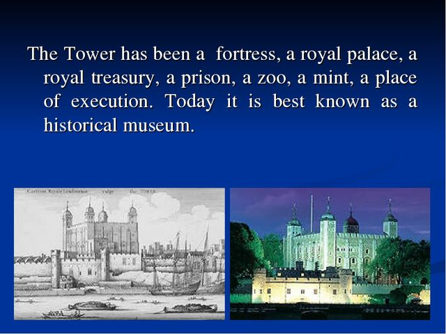 The Tower has been a fortress, a royal palace, a royal treasury, a prison, a...