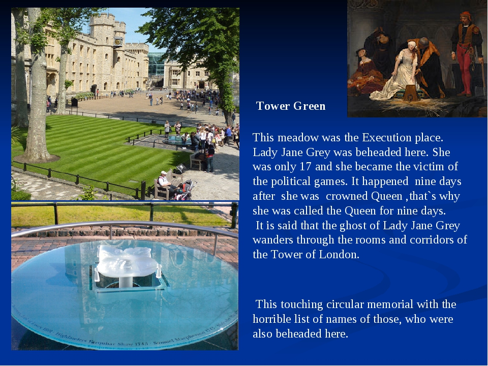 This meadow was the Execution place. Lady Jane Grey was beheaded here. She wa...
