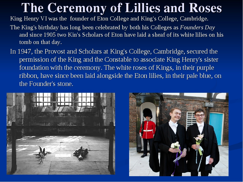 The Ceremony of Lillies and Roses King Henry VI was the founder of Eton Colle...