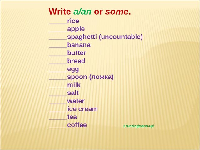 Write a/an or some. _____rice _____apple _____spaghetti (uncountable) _____ba...
