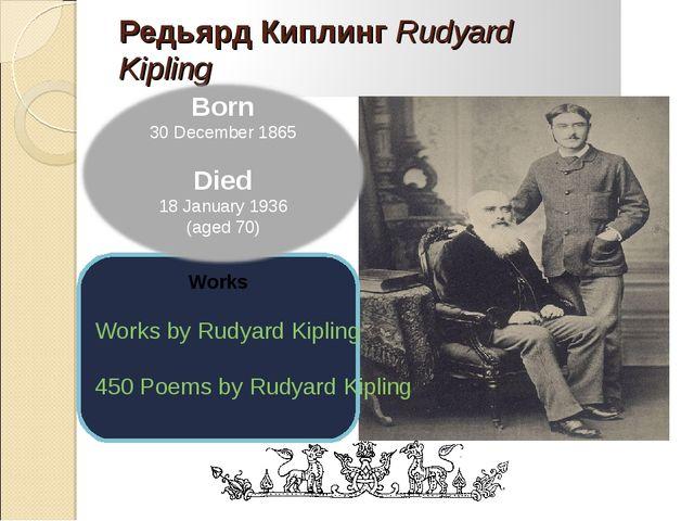 Works Works by Rudyard Kipling 450 Poems by Rudyard Kipling