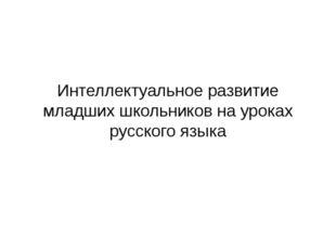 Интеллектуальное развитие младших школьников на уроках русского языка