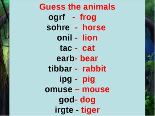 Guess the animals ogrf - frog sohre - horse onil - lion tac - cat earb- bear