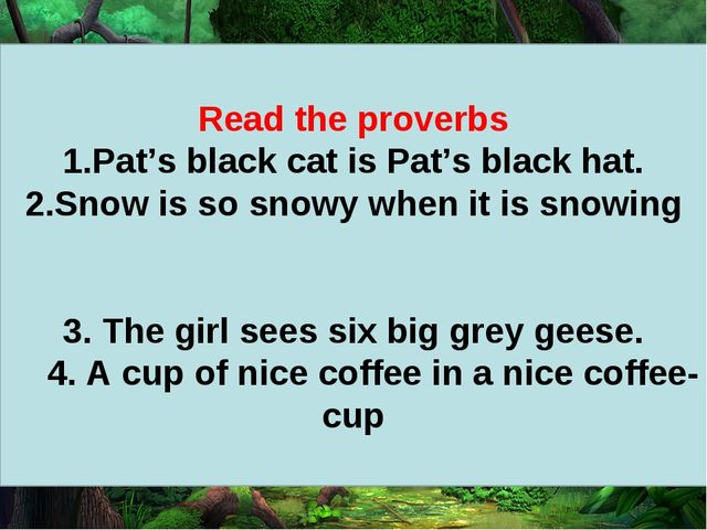 Read the proverbs Pat's black cat is Pat's black hat. Snow is so snowy when...