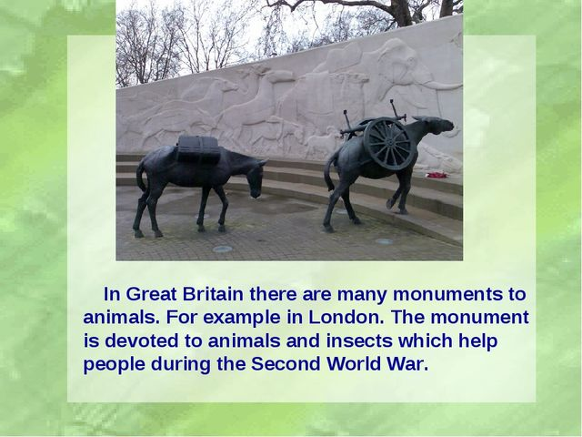 In Great Britain there are many monuments to animals. For example in London....