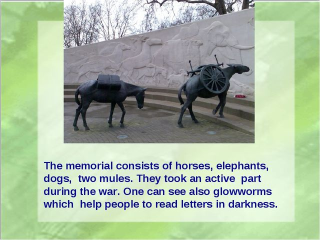 The memorial consists of horses, elephants, dogs, two mules. They took an act...