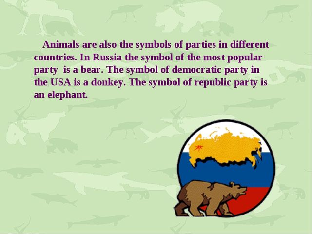 Animals are also the symbols of parties in different countries. In Russia th...
