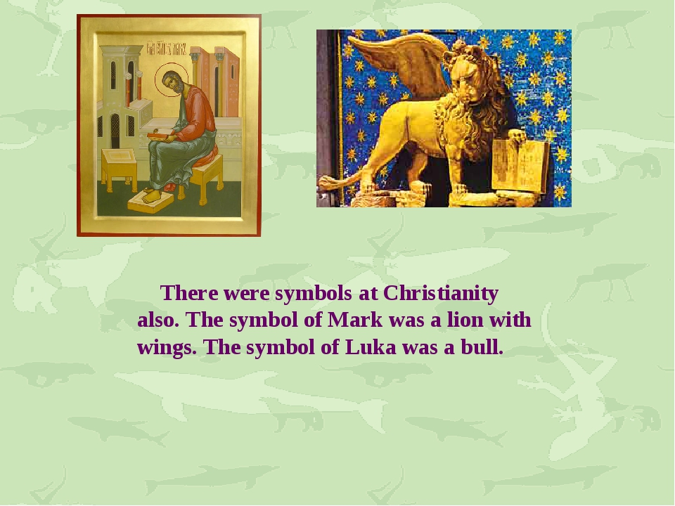 There were symbols at Christianity also. The symbol of Mark was a lion with...