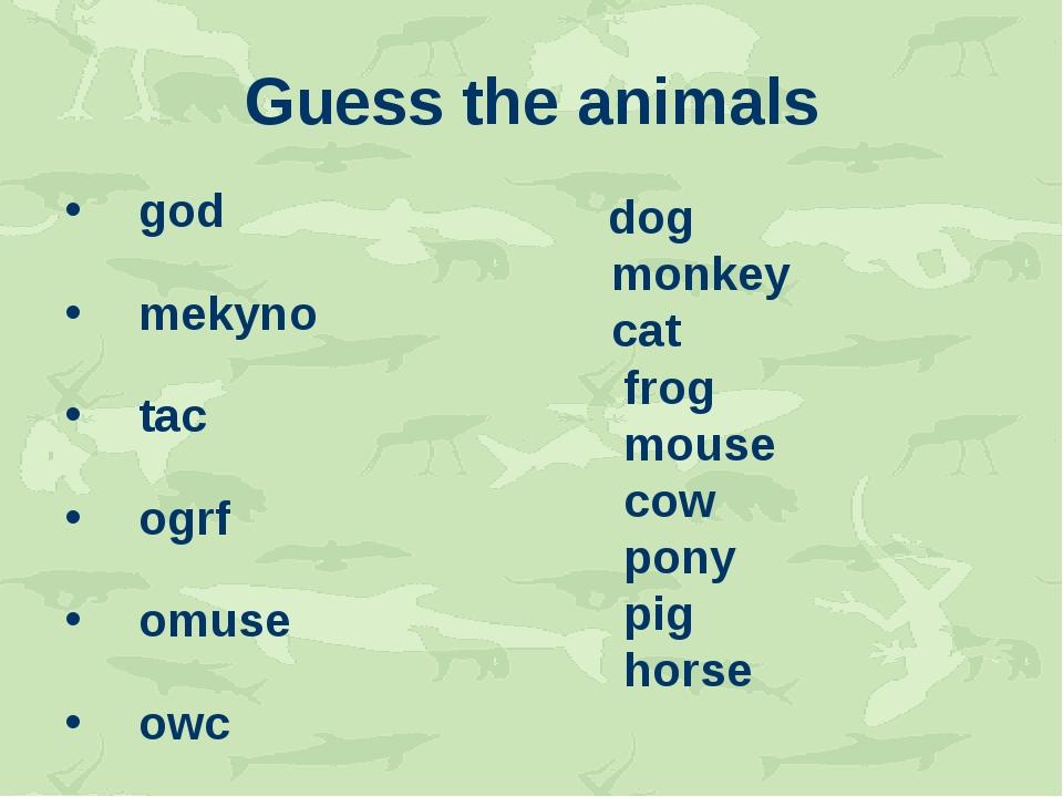 Guess the animals god mekyno tac ogrf omuse owc ypon ipg sohre dog monkey cat...